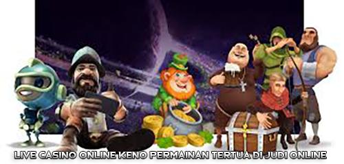 Live Casino Online Keno Permainan Tertua di Judi Online