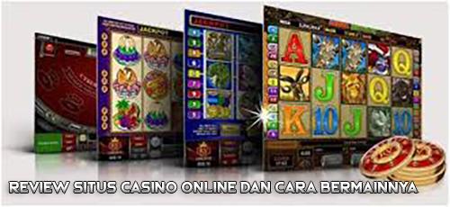 Review Situs Casino Online dan Cara Bermainnya